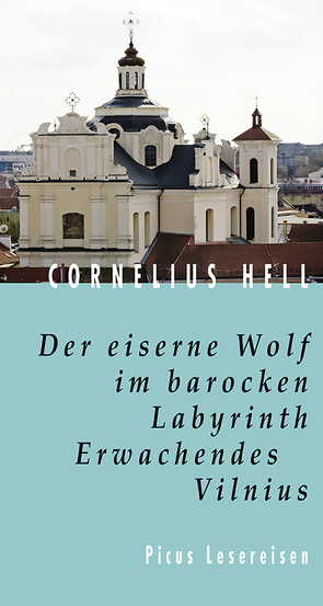 Der eiserne Wolf im barocken Labyrinth. Erwachendes Vilnius von Hell,  Cornelius