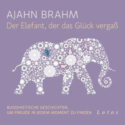 Der Elefant, der das Glück vergaß von Brahm,  Ajahn, Krumpholz,  Hanns Jörg, Weingart,  Karin