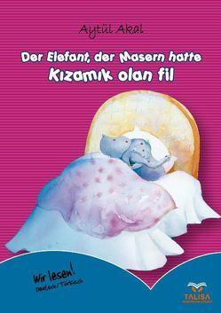 Der Elefant, der Masern hatte /Deutsch-Türkisch von Akal,  Aytül