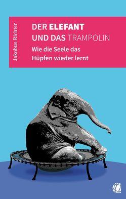 Der Elefant und das Trampolin von Richter,  Jakobus