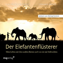 Der Elefantenflüsterer von Anthony,  Lawrence, Grimm,  Michael A., Spence,  Graham