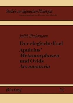 Der elegische Esel. Apuleius' «Metamorphosen» und Ovids «Ars amatoria» von Hindermann,  Judith