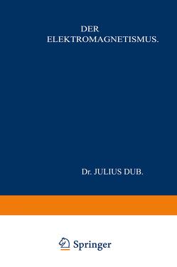 Der Elektromagnetismus von Dub,  Julius