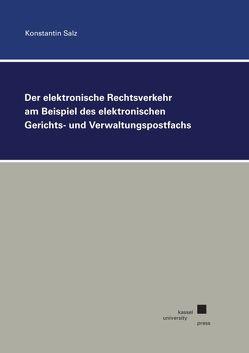 Der elektronische Rechtsverkehr am Beispiel des elektronischen Gerichts- und Verwaltungspostfachs von Salz,  Konstantin