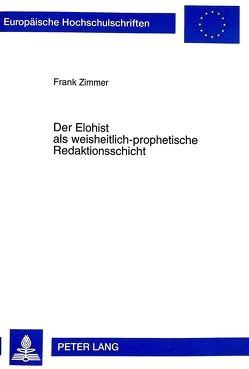 Der Elohist als weisheitlich-prophetische Redaktionsschicht von Zimmer,  Frank