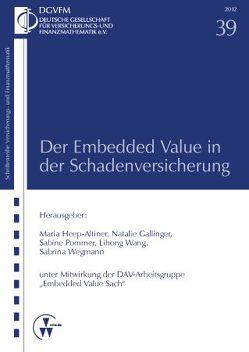 Der Embedded Value in der Schadenversicherung von Gallinger,  Natalie, Heep-Altiner,  Maria, Pommer,  Sabine, Wang,  Lihong, Wegmann,  Sabrina