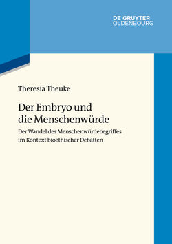 Der Embryo und die Menschenwürde von Theuke,  Theresia