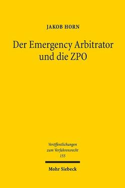 Der Emergency Arbitrator und die ZPO von Horn,  Jakob