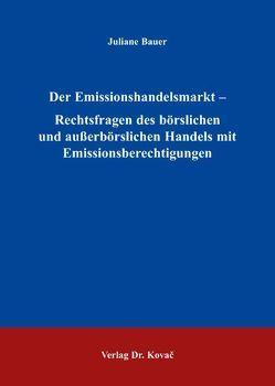 Der Emissionshandelsmarkt – Rechtsfragen des börslichen und außerbörslichen Handels mit Emissionsberechtigungen von Bauer,  Juliane