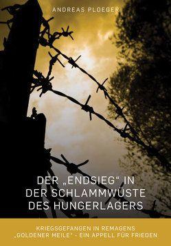 """Der """"Endsieg"""" in der Schlammwüste des Hungerlagers von Ploeger,  Andreas"""
