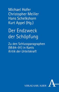 Der Endzweck der Schöpfung von Appel,  Kurt, Hofer,  Michael, Meiller,  Christopher, Schelkshorn,  Hans
