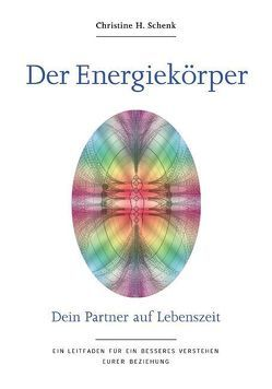 Der Energiekörper – Dein Partner auf Lebenszeit von Dr. Reich,  Eva, Kowanz,  Renate, Schenk,  Christine H.