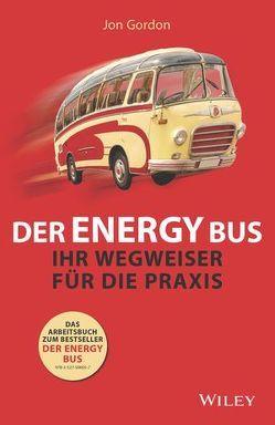 Der Energy Bus – Ihr Wegweiser für die Praxis von Darius,  Beate, Gordon,  Jon