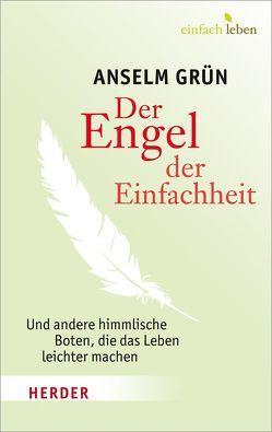 Der Engel der Einfachheit und andere himmlische Boten, die das Leben leichter machen von Grün,  Anselm, Hänel,  Sabine, Lichtenauer,  Anton