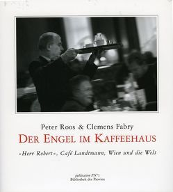Der Engel im Kaffeehaus Herr Robert von Fabry,  Clemens, Hassauer,  Friederike, Roos,  Peter