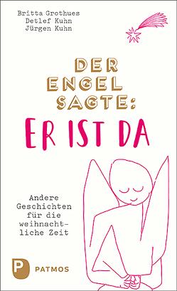 Der Engel sagte: Er ist da von Grothues,  Britta, Kuhn,  Detlef, Kuhn,  Jürgen