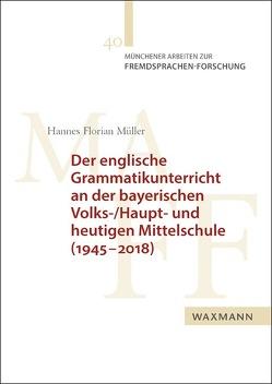 Der englische Grammatikunterricht an der bayerischen Volks-/Haupt- und heutigen Mittelschule (1945–2018) von Müller,  Hannes Florian