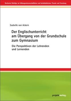 Der Englischunterricht am Übergang von der Grundschule zum Gymnasium von Ackern,  Isabelle van