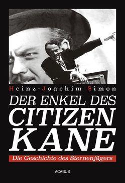 Der Enkel des Citizen Kane. Die Geschichte des Sternenjägers von Simon,  Heinz-Joachim