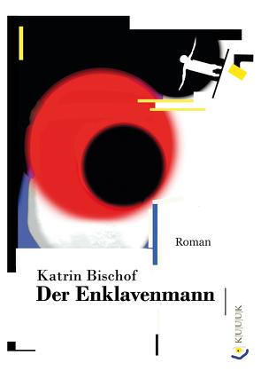 Der Enklavenmann von Bischof,  Katrin