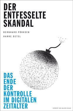 Der entfesselte Skandal. Das Ende der Kontrolle im digitalen Zeitalter von Detel,  Hanne, Pörksen,  Bernhard