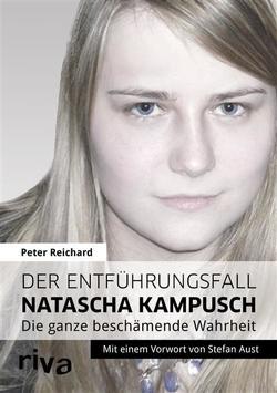 Der Entführungsfall Natascha Kampusch von Reichard,  Peter