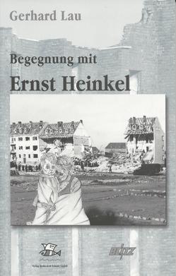 Der entlastete Techniker oder auch  Meine Begegnung mit Ernst Heinkel von Lau,  Gerhard, Redieck,  Matthias, Schade,  Achim
