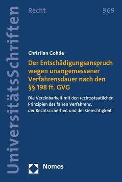 Der Entschädigungsanspruch wegen unangemessener Verfahrensdauer nach den §§ 198 ff. GVG von Gohde,  Christian