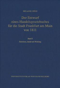 Der Entwurf eines Handelsgesetzbuches für die Stadt Frankfurt am Main von 1811 / Entstehen, Inhalt und Wirkung von Döge,  Melanie