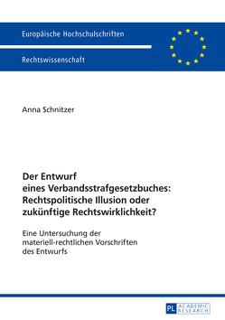 Der Entwurf eines Verbandsstrafgesetzbuches: Rechtspolitische Illusion oder zukünftige Rechtswirklichkeit? von Schnitzer,  Anna