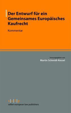 Der Entwurf für ein Gemeinsames Europäisches Kaufrecht von Schmidt-Kessel,  Martin