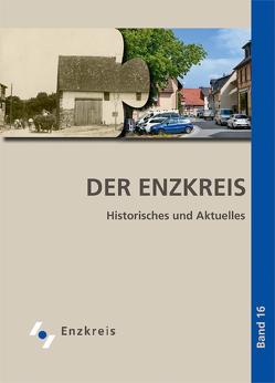 Der Enzkreis. Historisches und Aktuelles, Band 16