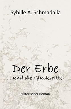 Der Erbe …und die Glücksritter von Schmadalla,  Sybille A.