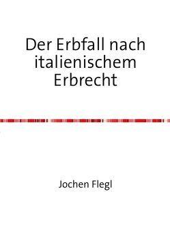 Der Erbfall nach italienischem Erbrecht von Flegl,  Jochen