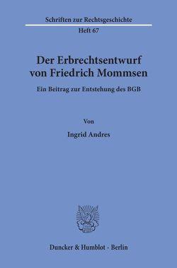 Der Erbrechtsentwurf von Friedrich Mommsen. von Andres,  Ingrid