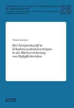 Der Ereignisbegriff in Schadenexzedentenverträgen in der Rückversicherung von Haftpflichtrisiken von Seemayer,  Thomas