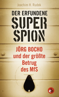 Der erfundene Superspion von Joachim H.,  Rudek