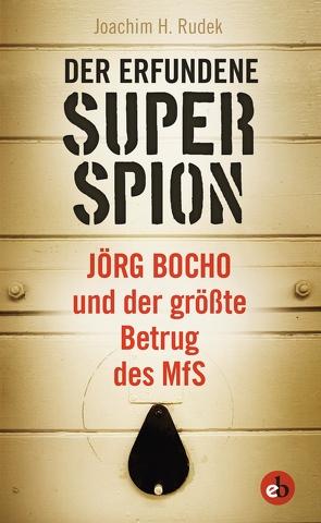 Der erfundene Superspion von H.,  Rudek Joachim