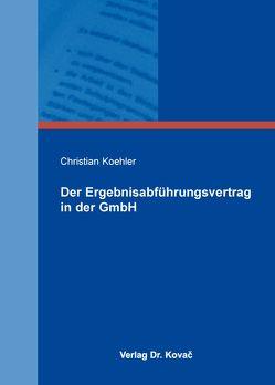 Der Ergebnisabführungsvertrag in der GmbH von Koehler,  Christian