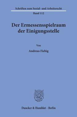 Der Ermessensspielraum der Einigungsstelle. von Fiebig,  Andreas