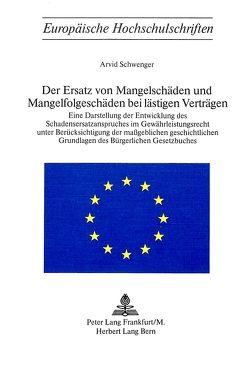 Der Ersatz von Mangelschäden und Mangelfolgeschäden bei lästigen Verträgen von Schwenger,  Arvid