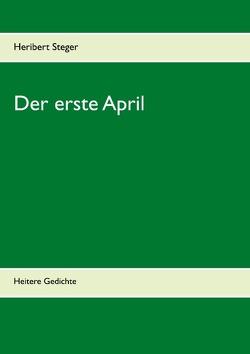 Der erste April von Steger,  Heribert