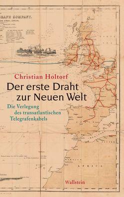 Der erste Draht zur Neuen Welt von Holtorf,  Christian
