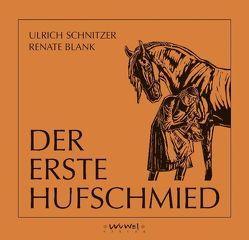 Der Erste Hufschmied von Blank,  Renate, Orterer,  Christine, Schnitzer,  Ulrich