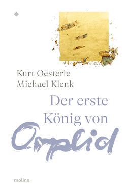 Der erste König von Orplid von Klenk,  Michael, Oesterle,  Kurt