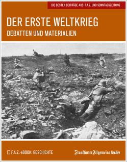 Der Erste Weltkrieg von Fella,  Birgitta, Frankfurter Allgemeine Archiv, Trötscher,  Hans Peter
