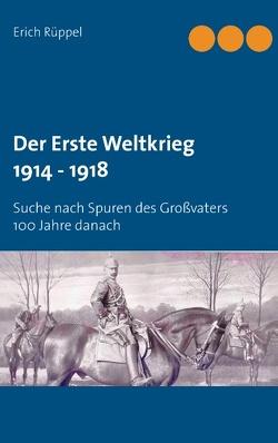 Der Erste Weltkrieg 1914 – 1918 von Rüppel,  Erich