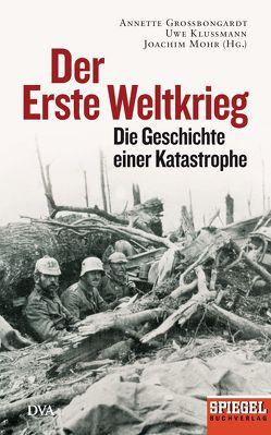 Der Erste Weltkrieg von Großbongardt,  Annette, Klußmann,  Uwe, Mohr,  Joachim
