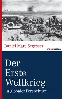 Der Erste Weltkrieg von Segesser,  Daniel Marc