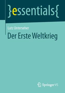 Der Erste Weltkrieg von Unterseher,  Lutz